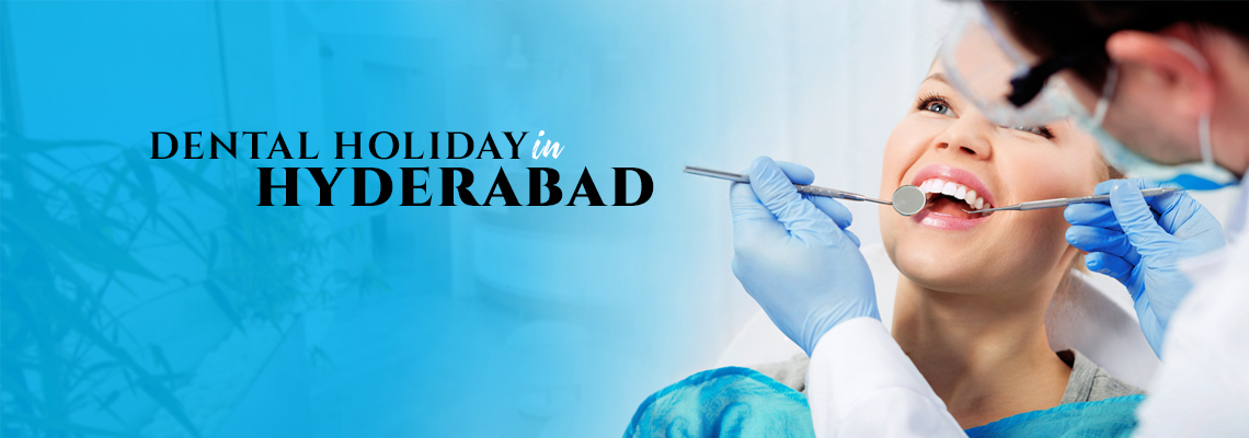 Dental holiday in Hyderabad, India